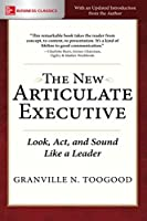 The New Articulate Executive: Look, Act, and Sound Like a Leader