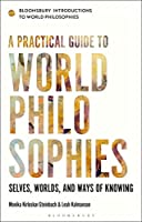 A Practical Guide to World Philosophies: Selves, Worlds, and Ways of Knowing (Bloomsbury Introductions to World Philosophies)
