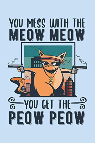 You mess with the Meow Meow Cat Gift Funny Kitty: 6x9 Notes, Diary, Journal 110 Page