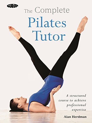 The Complete Pilates Tutor: A structured course to achieve professional expertise (The Complete Tutors) (English Edition)