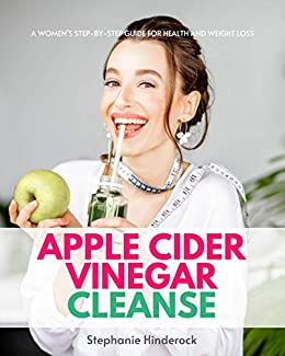 Apple Cider Vinegar Cleanse: A Women's Step-by-Step Guide for Health and Weight Loss
