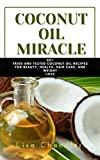COCONUT OIL Miracle: 60+ Tried and Tested Coconut Oil Recipe