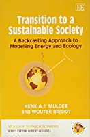 Transition to a Sustainable Society: A Backcasting Approach to Modelling Energy and Ecology (Advances in Ecological Economics Series)