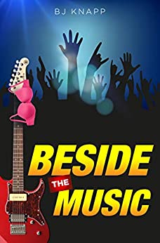 Beside the Music: A laugh out loud romantic comedy by [BJ Knapp]