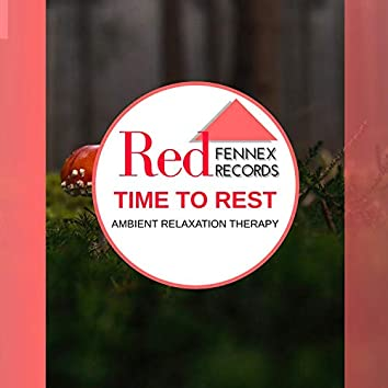 Time To Rest - Ambient Relaxation Therapy