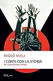 I conti con la storia: Per capire il nostro tempo (Italian Edition)