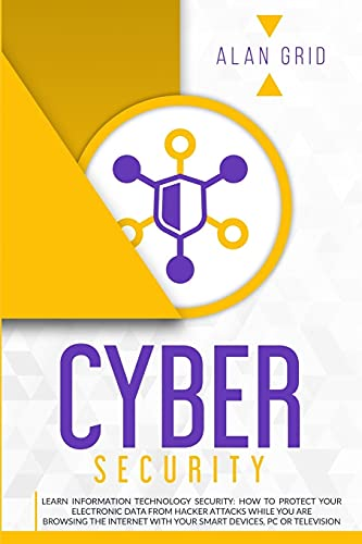 Cybersecurity: Learn Information Technology Security: How to Protect Your Data From Hacker Attacks While You are Browsing the Internet with Your Smart Devices, PC or Television (4) (Computer Science)