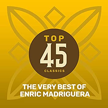 Top 45 Classics - The Very Best of Enric Madriguera