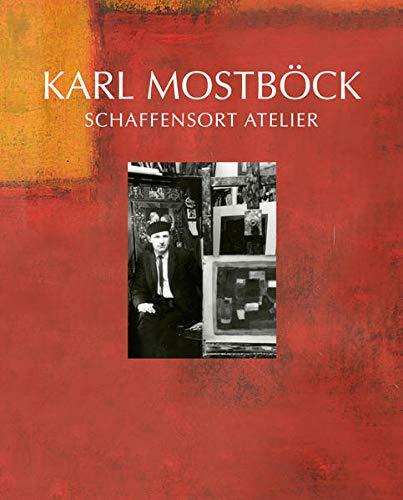 Karl Mostböck – Schaffensort Atelier: Eine Werkmonographie anlässlich des 100. Geburtstages (artedition | Verlag Bibliothek der Provinz)