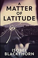 A Matter Of Latitude: Large Print Edition