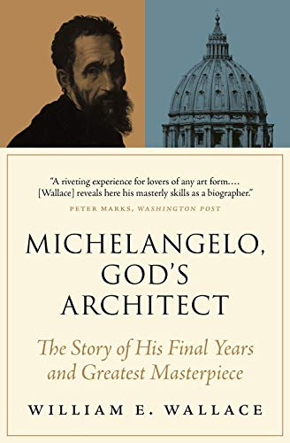 Compare Textbook Prices for Michelangelo, God's Architect: The Story of His Final Years and Greatest Masterpiece  ISBN 9780691212753 by Wallace, William E.