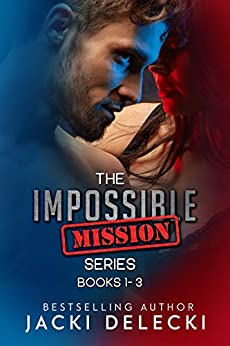 The Impossible Mission Series Books 1-3 by [Jacki Delecki]