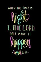 Isaiah 60:22 When The Time Is Right I,The Lord Will Make It Happen: Bible Verse Quote Cover Composition A5 Size Christian ...