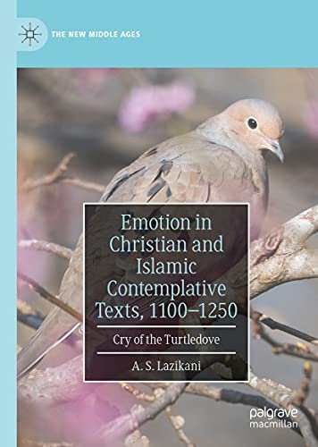 Emotion in Christian and Islamic Contemplative Texts, 1100–1250: Cry of the Turtledove (The New Middle Ages) (English Edition)