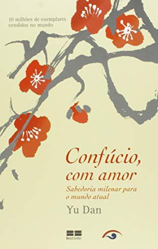 Confúcio, com amor: sabedoria milenar para o mundo atual: Sabedoria milenar para o mundo atual