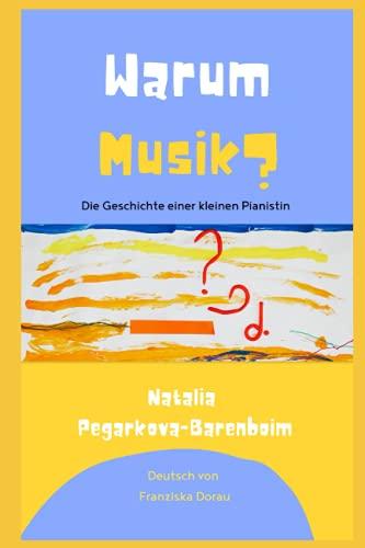 Warum Musik?: Die Geschichte einer kleinen Pianistin.