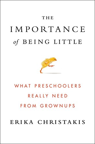 Image of The Importance of Being Little: What Preschoolers Really Need from Grownups