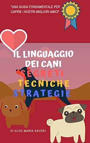 Il linguaggio dei cani: Segreti, tecniche, strategie. Psicologia canina, linguaggio del corpo, e il metodo step by step per comprendere il tuo cane (KnowDog Vol. 1)