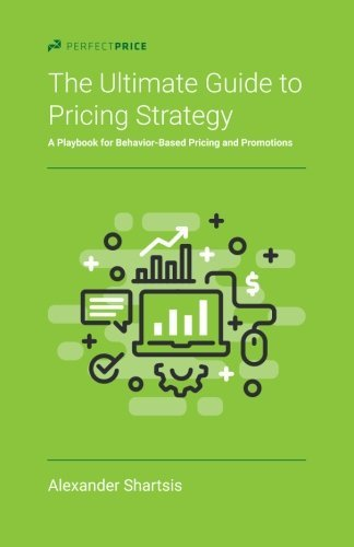 The Ultimate Guide to Pricing Strategy: A Playbook for Behavior-Based Pricing and Promotions