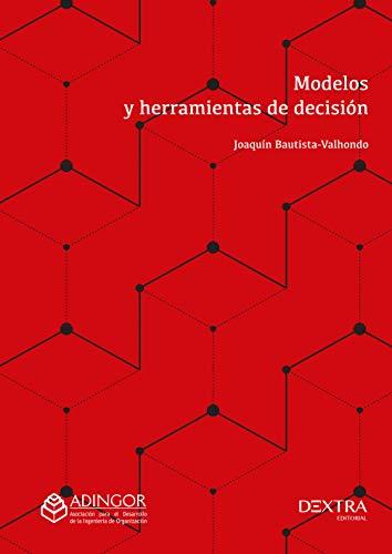 Modelos y herramientas de decisión: 3 (Ingeniería de la organización/ADINGOR)