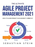 The Ultimate Agile Project Management 2021: How to Learn Project Management Correctly