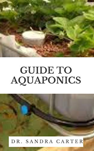 Guide to Aquaponics: Aquaponics is an aquaculture-based growing technique. More specifically, it is a technique based on the combination of hydroponics ... aquaculture systems. (English Edition)