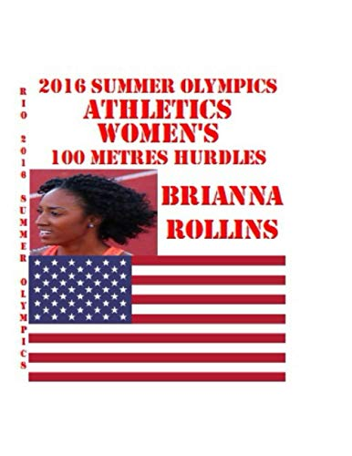 Athletics at the 2016 Summer Olympics – Women's 100 metres hurdles Brianna Rollins Sports Memoirs Notebook A decorative book for coffee tables, end ... x 0.25 x 11 inches: Large Composition Book