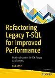 Refactoring Legacy T-SQL for Improved Performance: Modern Practices for SQL Server Applications