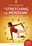lo stretching dei meridiani: liberare l'energia vitale per riconquistare il benessere psicofisico - nuova edizione