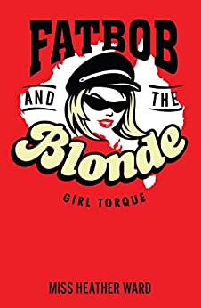 Fat Bob and the Blonde – Girl Torque by [Heather Ward]