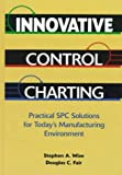 Innovative Control Charting: Practical Spc Solutions for Today's Manufacturing Environment