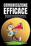 COMUNICAZIONE EFFICACE: 3 libri in 1 - Manuale di Comunicazione Assertiva per parlare con chiunque senza paura. Supera l'Ansia Sociale e fatti rispettare utilizzando tecniche persuasive ed emozioni.