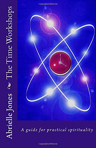 The Time Workshops: An Introductory Guide to Modern Wizardry, Using Time as an Energy and Self Development Too!