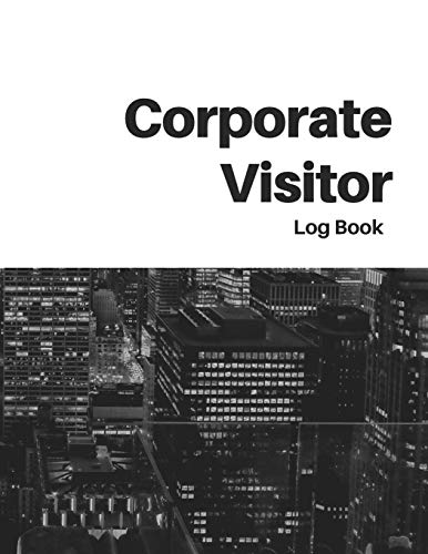 Corporate Visitor Log Book: Business Sign In/Out Register [With Name, Phone Number/Email, Pass Number, Company Represented, Signature Columns and ... Makes Tracking Office Guests Easy & Smooth