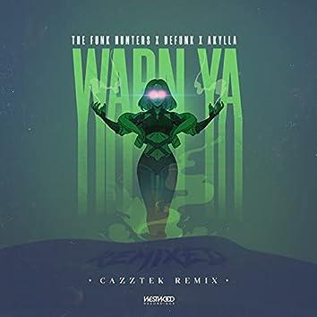 Warn Ya (Cazztek Remix)