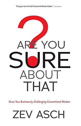 Are You SURE About That?: Grow Your Business by Challenging Conventional Wisdom (English Edition)