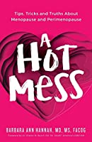 A Hot Mess: Tips, Tricks and Truths About Menopause and Perimenopause
