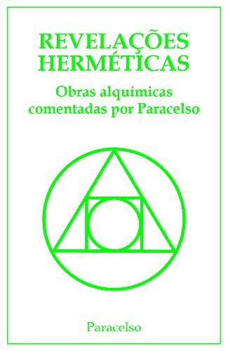 Revelações Herméticas: Obras Alquímicas comentadas por Paracelso