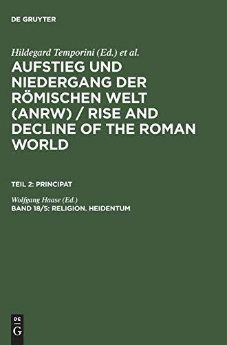 Aufstieg und Niedergang der römischen Welt (ANRW) / Rise and Decline of the Roman World. Principat: Aufstieg und Niedergang der römischen Welt, 3 Tle. in Einzelbdn., Bd.18/5