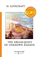 The Dream-Quest of Unknown Kadath (Top 100 Classic Books)