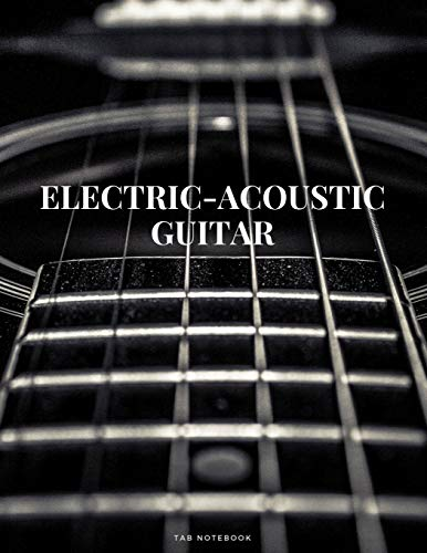 """Electric-Acoustic Guitar Tab Notebook: 6 String Guitar Chord and Tablature Staff Music Paper for Guitar Players, Musicians, Teachers and Students (8.5""""x 11"""" - 144 Pages)"""