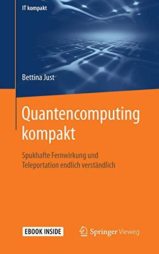 Quantencomputing kompakt: Spukhafte Fernwirkung und Teleportation endlich verständlich (IT kompakt)