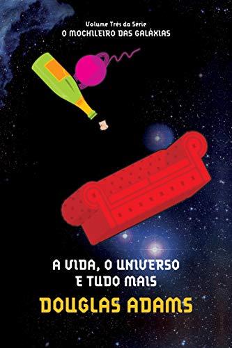 A vida, o universo e tudo mais (O mochileiro das galáxias – Livro 3)