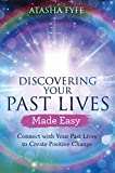 Discovering Your Past Lives Made Easy: Connect with...