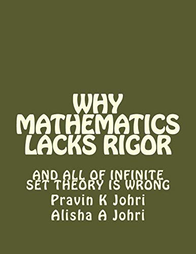 Why Mathematics Lacks Rigor: And all of Infinite Set Theory is Wrong