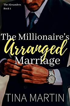 The Millionaire's Arranged Marriage (The Alexanders Book 1) by [Tina Martin]