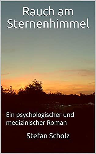 Rauch am Sternenhimmel: Ein psychologischer und medizinischer Roman (German Edition)
