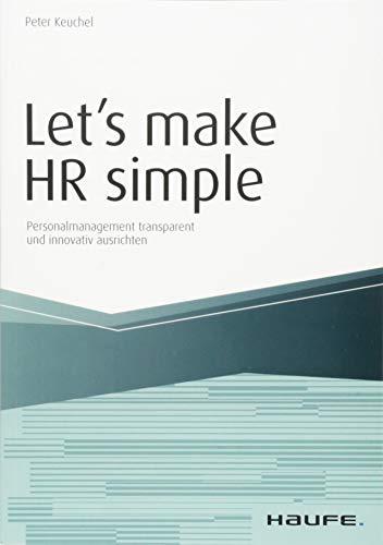 Let\'s make HR simple: Personalmanagement transparent und innovativ ausrichten (Haufe Fachbuch)
