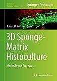 3D Sponge-Matrix Histoculture: Methods and Protocols (Methods in Molecular Biology (1760))