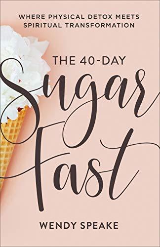 The 40-Day Sugar Fast: Where Physical Detox Meets Spiritual Transformation (English Edition)